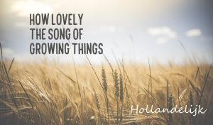 How lovely the song of growing things